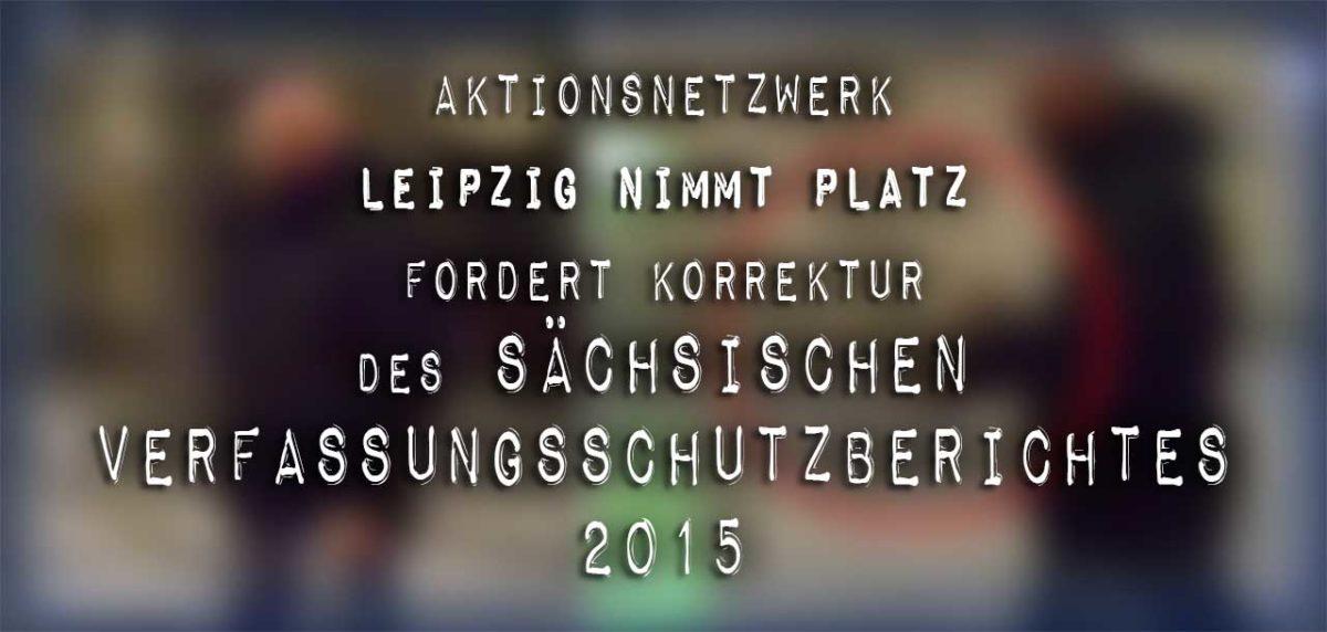 Aktionsnetzwerk Leipzig nimmt Platz fordert Korrektur des Sächsichen Verfassungsschutzberichtes 2015