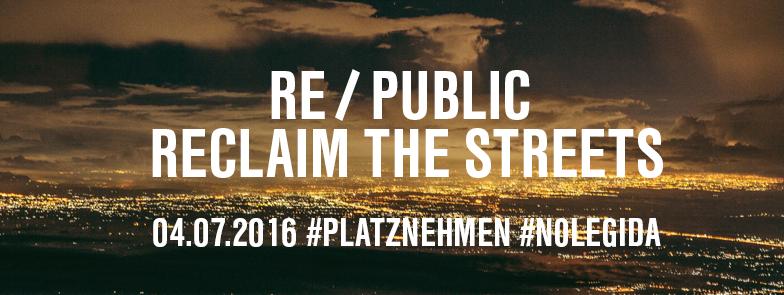 Aufruf zum 4. Juli 2016: re/public – reclaim the streets.